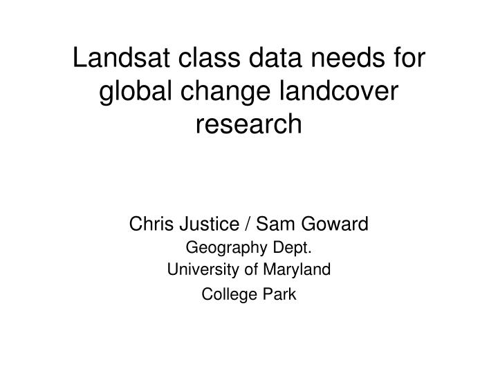 landsat class data needs for global change landcover research n.