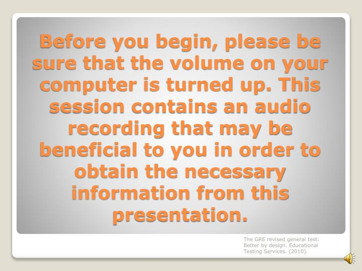 Before you begin, please be sure that the volume on your computer is turned up. This session contain...