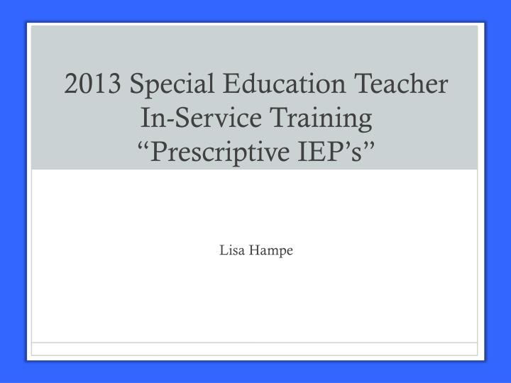 2013 special education teacher in service training prescriptive iep s n.