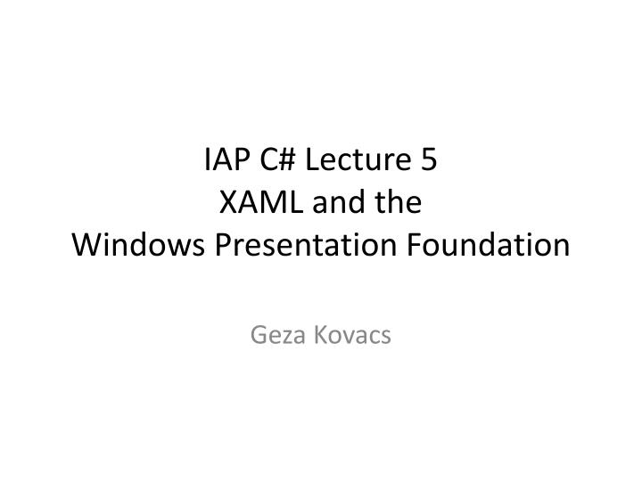 iap c lecture 5 xaml and the windows presentation foundation n.