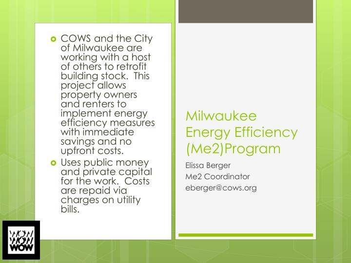 COWS and the City of Milwaukee are working with a host of others to retrofit building stock.  This project allows property owners and renters to implement energy efficiency measures with immediate savings and no upfront costs.