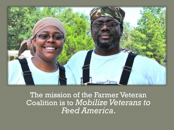 The mission of the Farmer Veteran Coalition is to