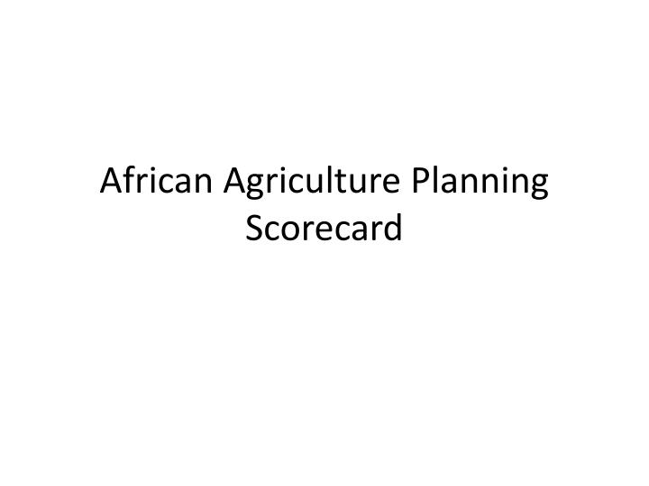african agriculture planning scorecard n.