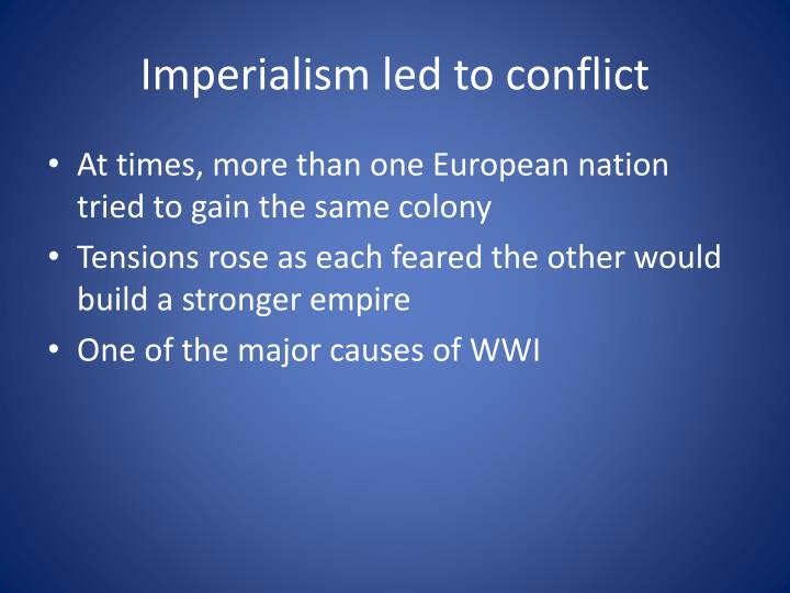 Imperialism led to conflict