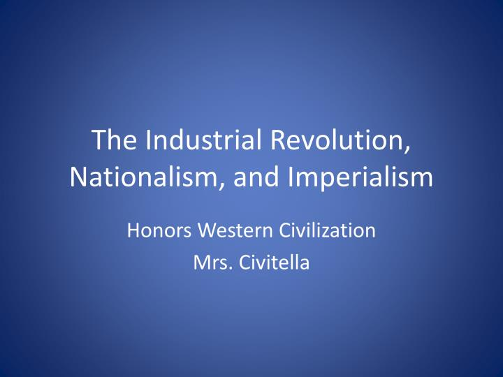 The industrial revolution nationalism and imperialism