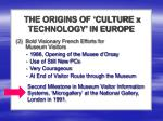 the origins of culture x technology in europe1