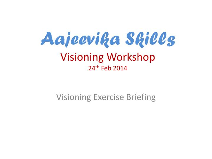 aajeevika skills visioning workshop 24 th feb 2014 n.
