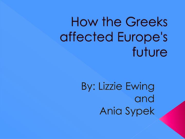 how the greeks affected europe s future n.