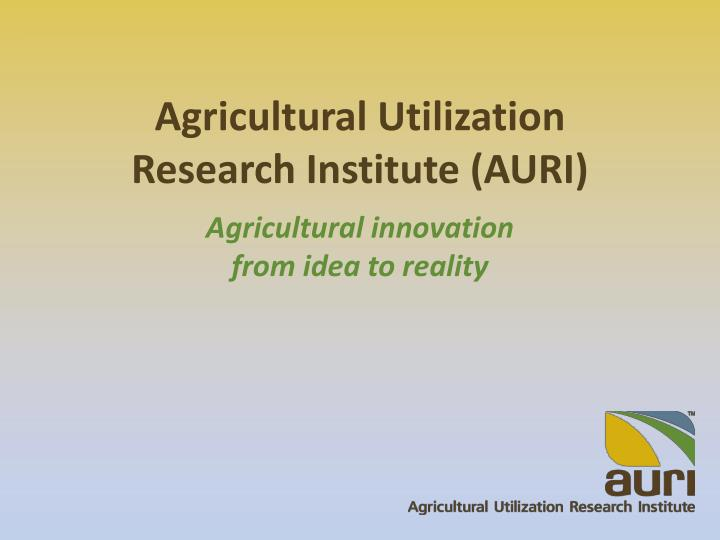 Agricultural utilization research institute auri