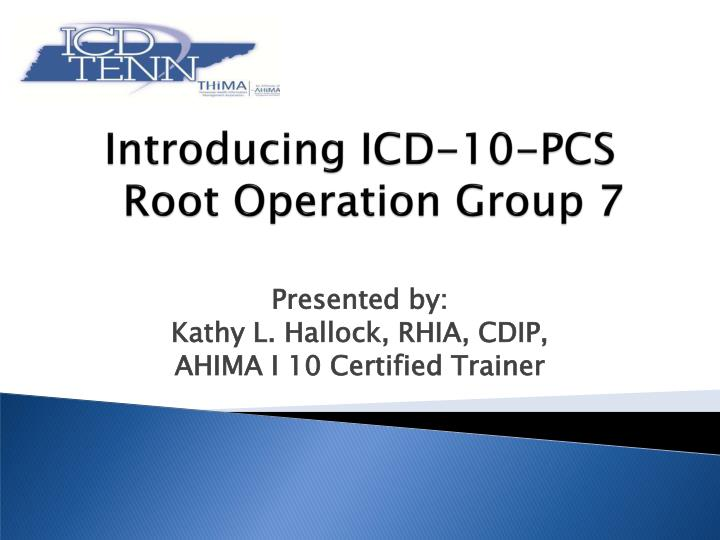 introducing icd 10 pcs root operation group 7 n.