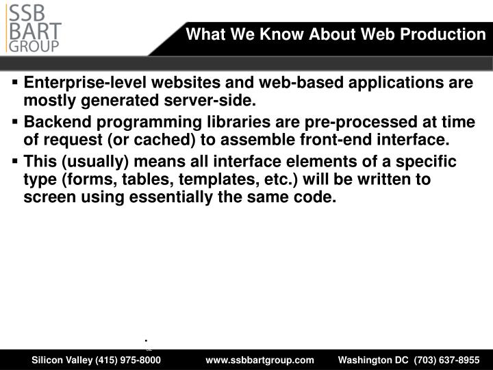 Enterprise-level websites and web-based applications are mostly generated server-side.