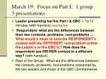 march 19 focus on part i 1 group 3 presentations
