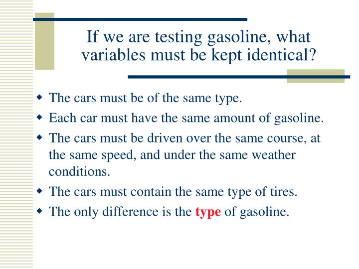 If we are testing gasoline, what variables must be kept identical?