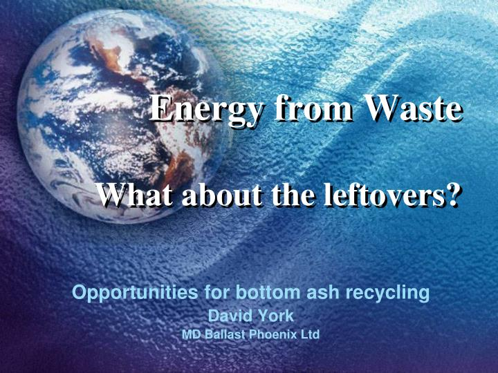 energy from waste what about the leftovers n.