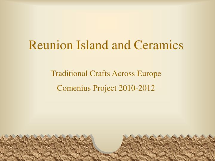 reunion island and ceramics traditional crafts across europe comenius project 2010 2012 n.