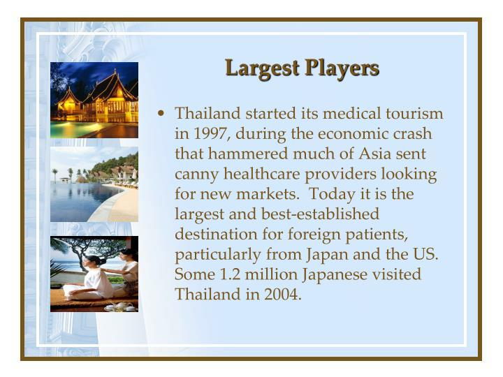 Thailand started its medical tourism in 1997, during the economic crash that hammered much of Asia sent canny healthcare providers looking for new markets.  Today it is the largest and best-established destination for foreign patients, particularly from Japan and the US.  Some 1.2 million Japanese visited Thailand in 2004.