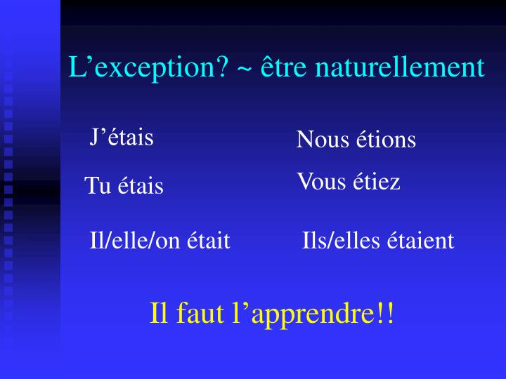 L'exception? ~ être naturellement