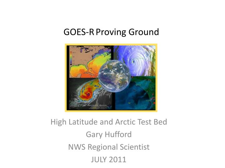 Goes r proving ground