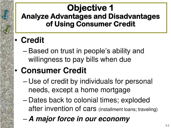 Objective 1 analyze advantages and disadvantages of using consumer credit