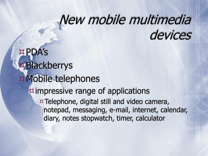 New mobile multimedia devices