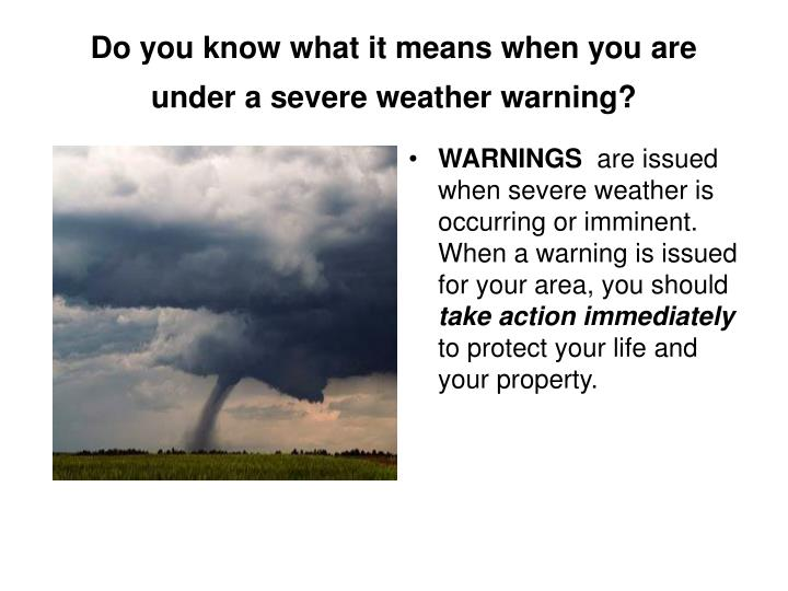 Do you know what it means when you are under a severe weather warning?