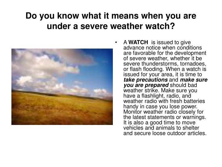 Do you know what it means when you are under a severe weather watch?