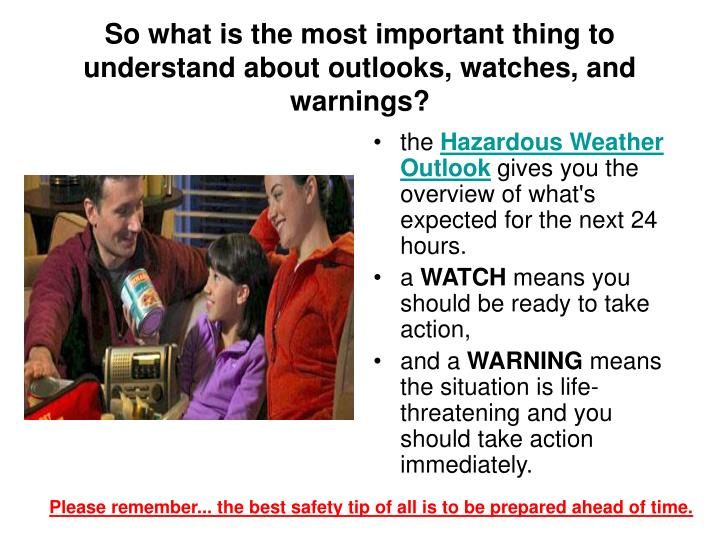 So what is the most important thing to understand about outlooks, watches, and warnings?
