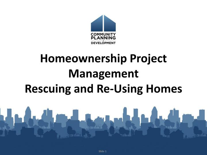 Homeownership project management rescuing and re using homes