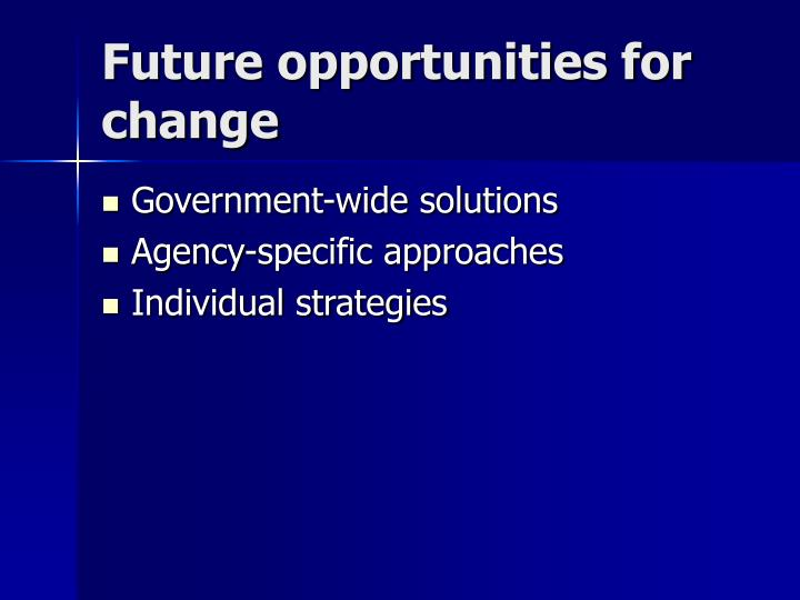 Future opportunities for change