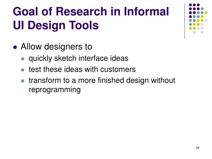 Goal of Research in Informal UI Design Tools