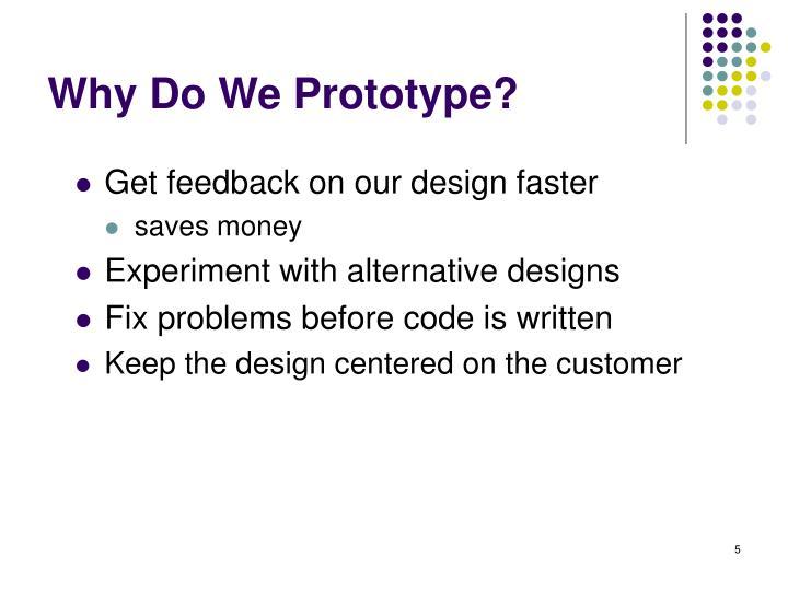 Why Do We Prototype?