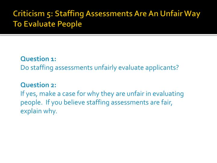 Criticism 5: Staffing Assessments Are An Unfair Way To Evaluate People