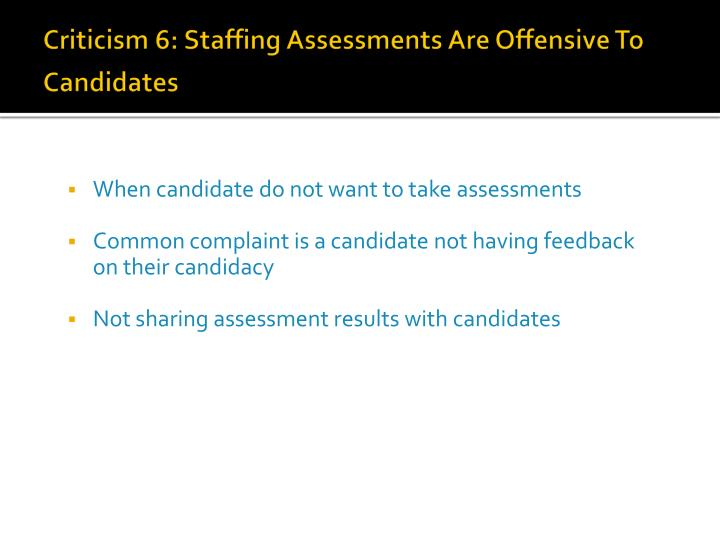 Criticism 6: Staffing Assessments Are Offensive To Candidates