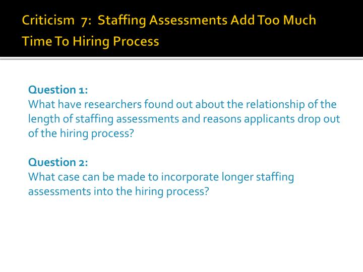 Criticism  7:  Staffing Assessments Add Too Much Time To Hiring Process