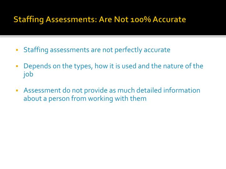 Staffing assessments are not 100 accurate