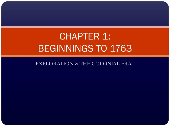 Chapter 1 beginnings to 1763