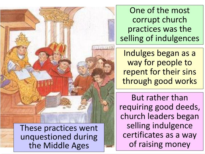 One of the most corrupt church practices was the selling of indulgences