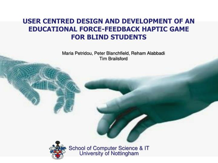 user centred design and development of an educational force feedback haptic game for blind students n.