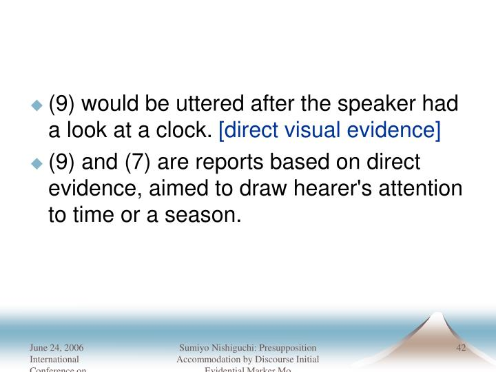 (9) would be uttered after the speaker had a look at a clock.