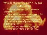 what is happening now a two fold solution