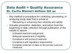data audit quality assurance dr curtis meinert defines qa as