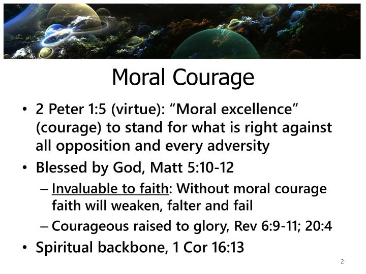 moral courge The moral courage foundation is throwing pebbles into the lake by investing in the lives of young people who have consistently demonstrated moral courage only the lord knows, and only time will tell, how far and wide the resulting ripples will reach.