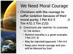 we need moral courage