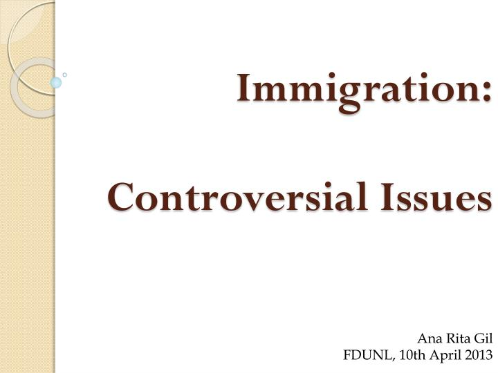 why immigration is a controversial issue Browse immigration policy news, research and analysis from the conversation.