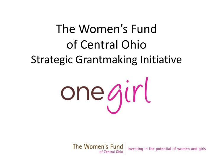 the women s fund of central ohio strategic grantmaking initiative n.