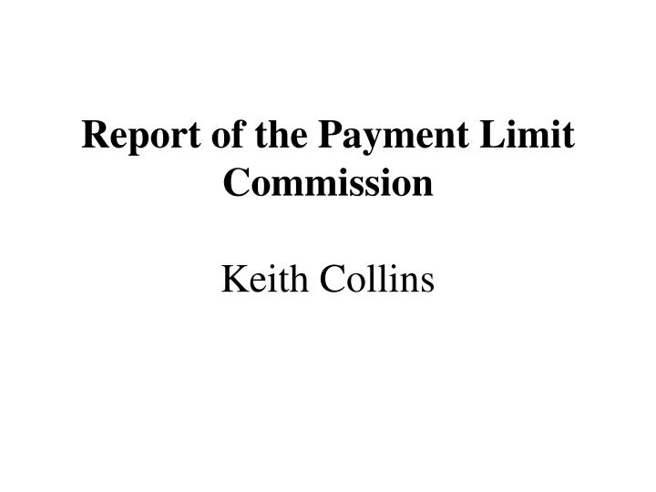 Report of the payment limit commission keith collins