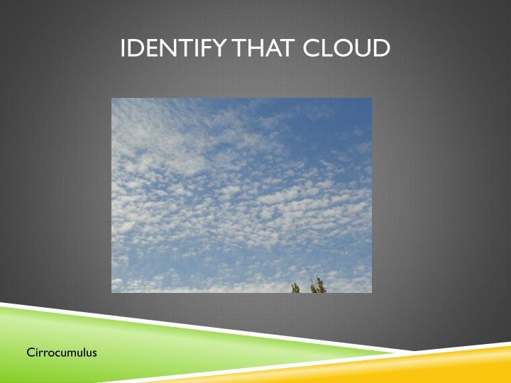 Identify that cloud