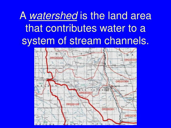 a watershed is the land area that contributes water to a system of stream channels n.