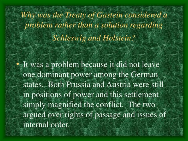 Why was the Treaty of Gastein considered a problem rather than a solution regarding Schleswig and Holstein?