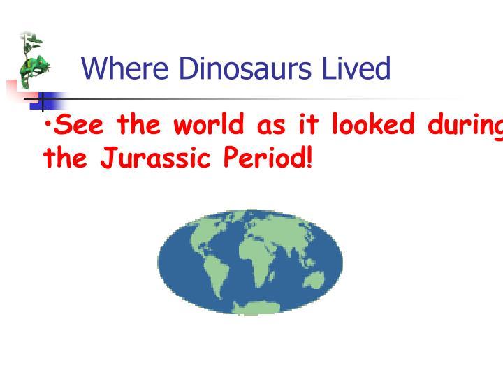 Where Dinosaurs Lived